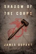 Shadow of the Corps - A Novel ebook by James DuPont