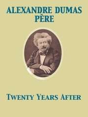 Twenty Years After ebook by Alexandre Dumas père