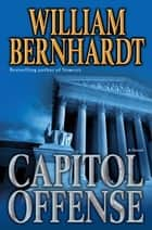 Capitol Offense ebook by William Bernhardt