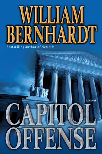 Capitol Offense - A Novel ebook by William Bernhardt
