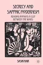 Secrecy and Sapphic Modernism ebook by S. Nair