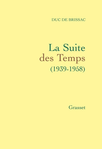 La suite des temps - (1939-1958) ebook by Duc de Brissac