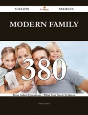 Modern Family 380 Success Secrets - 380 Most Asked Questions On Modern Family - What You Need To Know ebook by Susan Gomez