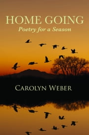 Home Going: Poetry for a Season ebook by Carolyn Weber