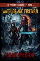 Watcher and Firebird ebook by Orren Merton
