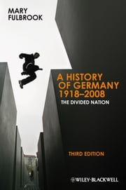 A History of Germany 1918 - 2008 - The Divided Nation ebook by Mary Fulbrook