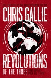 Revolutions Of The Three: The Third Part Of The Broken Chamber Trilogy ebook by Chris Gallie