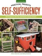 Practical Projects for Self-Sufficiency - DIY Projects to Get Your Self-Reliant Lifestyle Started: Eat ? Grow ? Preserve ? Improve ebook by Chris Peterson, Philip Schmidt