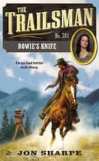 The Trailsman #381 - Bowie's Knife ebook by Jon Sharpe