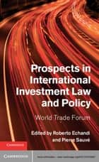Prospects in International Investment Law and Policy ebook by Roberto Echandi,Pierre Sauvé