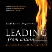 Leading from Within - Poetry That Sustains the Courage to Lead ebook by Sam M. Intrator,Megan Scribner