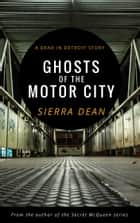 Ghosts of the Motor City ebook by Sierra Dean