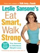 Leslie Sansone's Eat Smart, Walk Strong ebook by Leslie Sansone