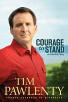 Courage to Stand ebook by Tim Pawlenty