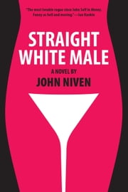 Straight White Male ebook by John Niven