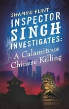 Inspector Singh Investigates: A Calamitous Chinese Killing - Number 6 in series ebook by