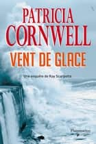 Vent de glace eBook by Patricia Cornwell, Andrea H. Japp