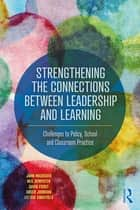 Strengthening the Connections between Leadership and Learning - Challenges to Policy, School and Classroom Practice eBook by John MacBeath, Neil Dempster, David Frost,...