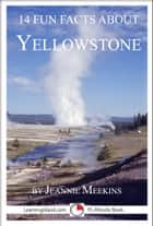 14 Fun Facts About Yellowstone: A 15-Minute Book ebook by Jeannie Meekins