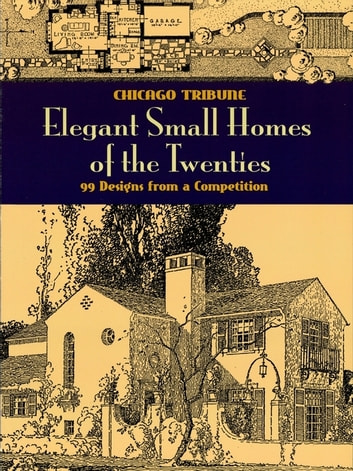 Elegant Small Homes of the Twenties - 99 Designs from a Competition ebook by Chicago Tribune