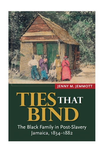 Ties that bind the black family in post slavery jamaica 1834 ties that bind the black family in post slavery jamaica 1834 1882 fandeluxe Document