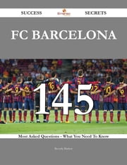 FC Barcelona 145 Success Secrets - 145 Most Asked Questions On FC Barcelona - What You Need To Know ebook by Beverly Barlow