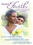 This Far By Faith - My Mother's Shadow\A Cracked Mirror\Honor Thy Heart ebook by Stacy Hawkins Adams, Kendra Norman-Bellamy, Linda Hudson-Smith