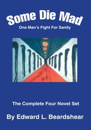 Some Die Mad - One Man's Fight For Sanity ebook by Edward Beardshear