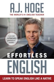 Effortless English: Learn To Speak English Like A Native eBook von A.J. Hoge