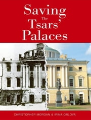 Saving The Tsar's Palaces ebook by Christopher Morgan,Irina Orlova