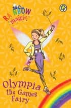 Rainbow Magic: Olympia the Games Fairy ebook by Daisy Meadows,Georgie Ripper