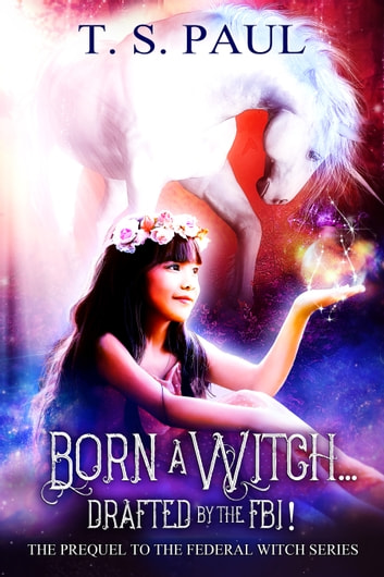 Born a Witch...Drafted by the FBI! - An Urban Fantasy FBI Thriller ebook by T S Paul