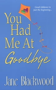 You Had Me At Goodbye ebook by Jane Blackwood