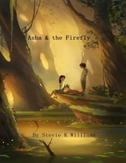 Asha & the Firefly ebook by Stevie K Williams