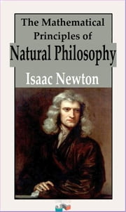 The Mathematical Principles of Natural Philosophy ebook by Isaac Newton