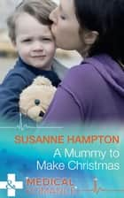 A Mummy To Make Christmas (Mills & Boon Medical) ebook by Susanne Hampton