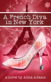 A French Diva in New York - The French Girl Series, #4 ebook by Anna Adams
