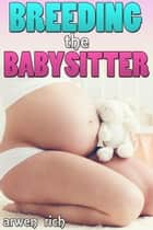 Breeding the Babysitter ebook by