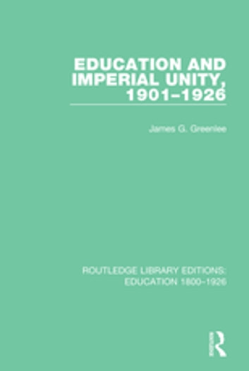 Education and Imperial Unity, 1901-1926 ebook by James G. Greenlee