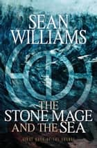 The Stone Mage and the Sea - First Book of the Change ebook by Sean Williams