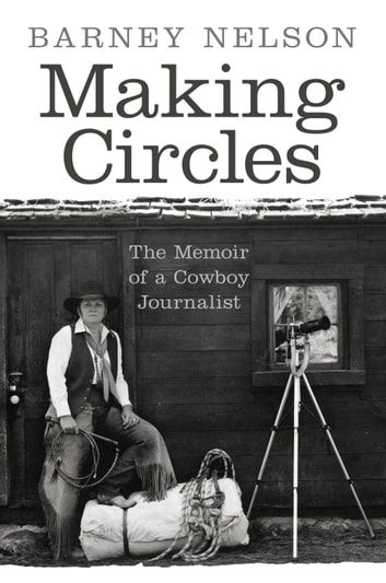Making Circles - The Memoir of a Cowboy Journalist ebook by Barney Nelson