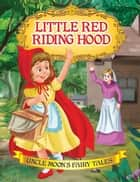 Little Red Riding Hood - Uncle Moon's Fairy Tales ebook by Anuj Chawla