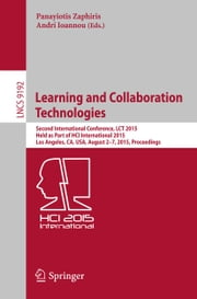 Learning and Collaboration Technologies - Second International Conference, LCT 2015, Held as Part of HCI International 2015, Los Angeles, CA, USA, August 2-7, 2015, Proceedings ebook by Panayiotis Zaphiris,Andri Ioannou