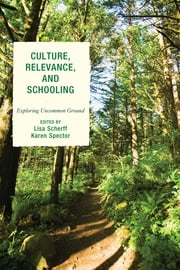 Culture, Relevance, and Schooling - Exploring Uncommon Ground ebook by Lisa Scherff,Karen Spector,Dorothy E. Aguilera-Black Bear,Carolyn Albright,Angela Calabrese Barton,Corey Drake,Miguel Manter,Kenan Metzger,Joshua I. Newman,Nadjwa E. L. Norton,Alfred Tatum,Ryan King-White,Charnita V. West,Kristien Zenkov