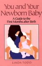 You and Your Newborn Baby ebook by Linda Todd