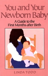 You and Your Newborn Baby - A Guide to the First Months After Birth ebook by Linda Todd