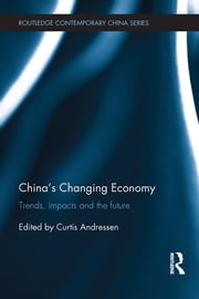 China's Changing Economy - Trends, Impacts and the Future ebook by Curtis Andressen
