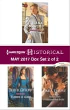 Harlequin Historical May 2017 - Box Set 2 of 2 - The Bride Lottery\Rumors at Court\The Duke's Unexpected Bride ebook by Tatiana March, Blythe Gifford, Lara Temple