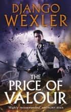 The Price of Valour - The Shadow Campaign ebook by Django Wexler