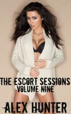 The Escort Sessions: Volume Nine ebook by Alex Hunter